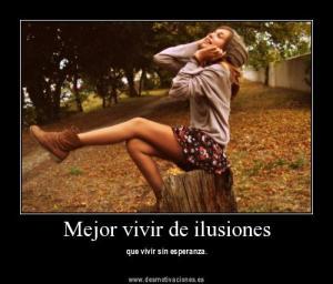 mejor vivir de ilusiones que sin esperanza