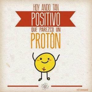estoy tan positivo que parezco un protón