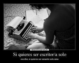 si quieres ser escritor sólo escribe