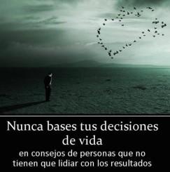 no bases tus decisiones en consejos