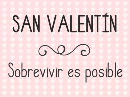 san-valentin-sobrevivir-es-posible