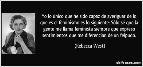 frase-yo-lo-unico-que-he-sido-capaz-de-averiguar-de-lo-que-es-el-feminismo-es-lo-siguiente-solo-se-rebecca-west-172479